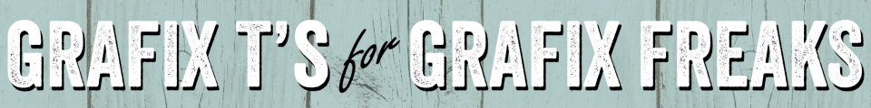 Grafix T's for Grafix Freaks